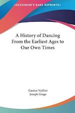 A History of Dancing from the Earliest Ages to Our Own Times af Gaston Vuillier