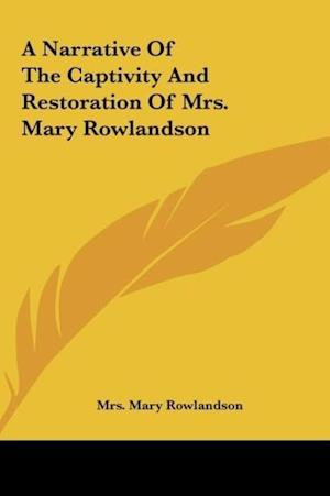 A Narrative of the Captivity and Restoration of Mrs. Mary Rowlandson af Mary Rowlandson