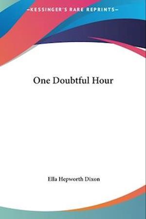 One Doubtful Hour af Ella Hepworth Dixon