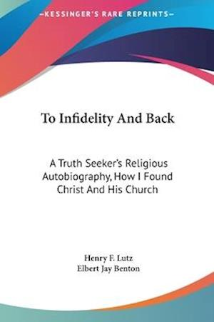To Infidelity and Back af Elbert Jay Benton, Henry F. Lutz