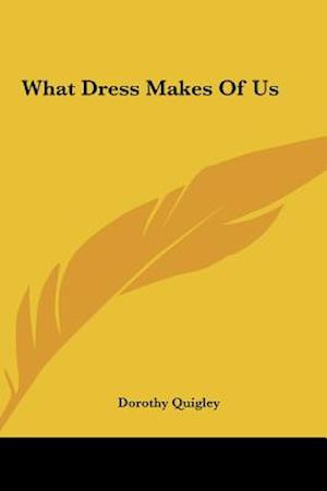 What Dress Makes of Us af Dorothy Quigley