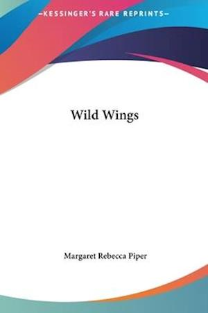Wild Wings af Margaret Rebecca Piper
