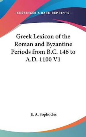 Greek Lexicon of the Roman and Byzantine Periods from B.C. 146 to A.D. 1100 V1 af E. a. Sophocles, Evangelinus Apostolides Sophocles