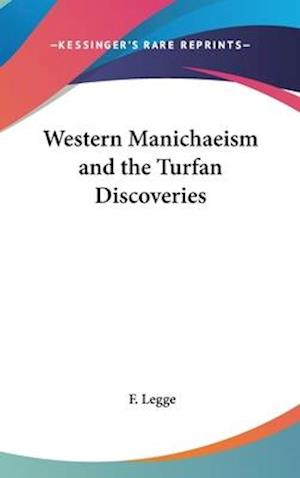 Western Manichaeism and the Turfan Discoveries af F. Legge