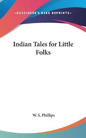 Indian Tales for Little Folks af W. S. Phillips