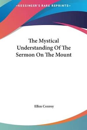 The Mystical Understanding of the Sermon on the Mount af Ellen Conroy
