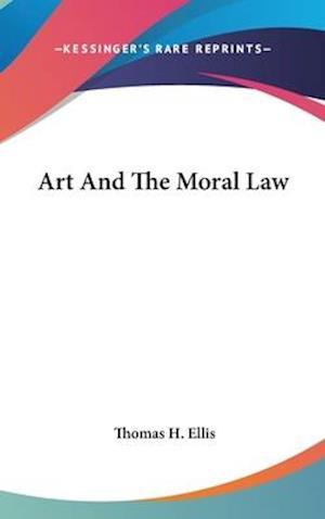 Art and the Moral Law af Thomas H. Ellis