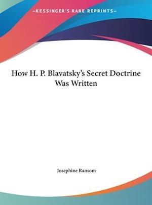 How H. P. Blavatsky's Secret Doctrine Was Written af Josephine Ransom