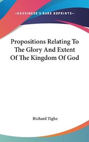 Propositions Relating to the Glory and Extent of the Kingdom of God af Richard Tighe