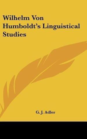 Wilhelm Von Humboldt's Linguistical Studies af G. J. Adler, George J. Adler