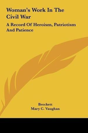 Woman's Work in the Civil War af Mary C. Vaughan, Linus Pierpont Brockett, L. P. Brockett