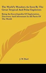 The World's Wonders as Seen by the Great Tropical and Polar Explorers af J. W. Buel