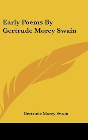 Early Poems by Gertrude Morey Swain af Gertrude Morey Swain