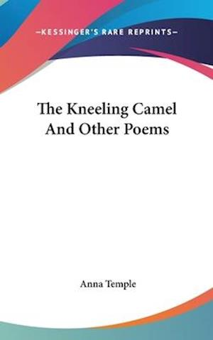 The Kneeling Camel and Other Poems af Anna Temple