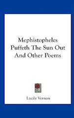Mephistopheles Puffeth the Sun Out and Other Poems af Lucile Vernon