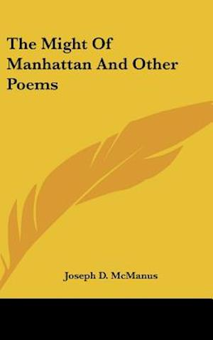 The Might of Manhattan and Other Poems af Joseph D. McManus
