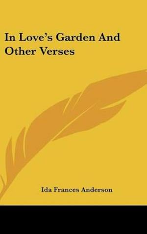 In Love's Garden and Other Verses af Ida Frances Anderson