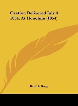 Oration Delivered July 4, 1854, at Honolulu (1854) af David L. Gregg