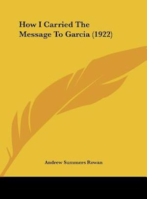 How I Carried the Message to Garcia (1922) af Andrew Summers Rowan