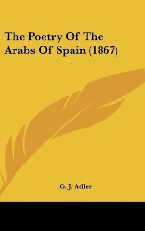 The Poetry of the Arabs of Spain (1867) af G. J. Adler, George J. Adler