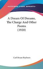 A Dream of Dreams, the Charge and Other Poems (1920) af Carl Bryan Rayburn