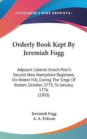 Orderly Book Kept by Jeremiah Fogg af Jeremiah Fogg