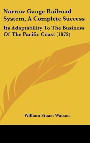 Narrow Gauge Railroad System, a Complete Success af William Stuart Watson