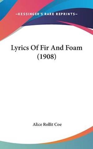 Lyrics of Fir and Foam (1908) af Alice Rollit Coe