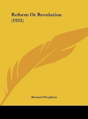 Reform or Revolution (1921) af Bernard Houghton