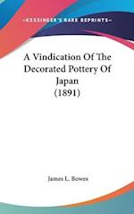 A Vindication of the Decorated Pottery of Japan (1891) af James L. Bowes