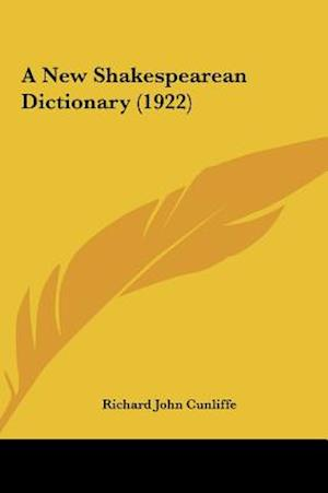 A New Shakespearean Dictionary (1922) af Richard John Cunliffe