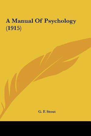A Manual of Psychology (1915) af G. F. Stout