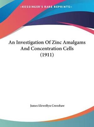 An Investigation of Zinc Amalgams and Concentration Cells (1911) af James Llewellyn Crenshaw