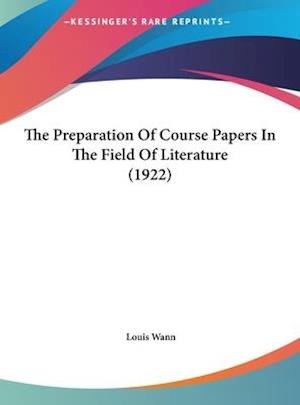 The Preparation of Course Papers in the Field of Literature (1922) af Louis Wann