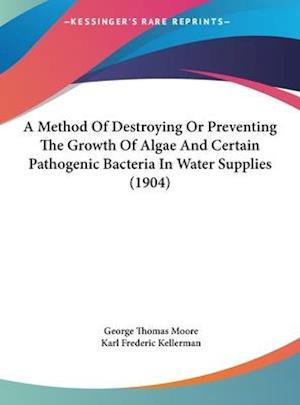 A Method of Destroying or Preventing the Growth of Algae and Certain Pathogenic Bacteria in Water Supplies (1904) af George Thomas Moore, Karl Frederic Kellerman