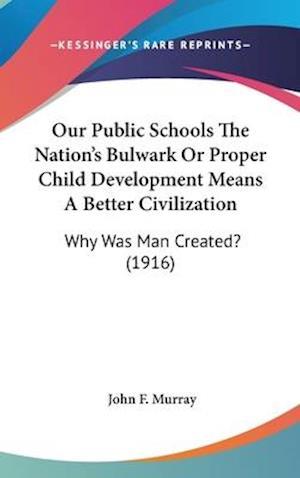Our Public Schools the Nation's Bulwark or Proper Child Development Means a Better Civilization af John F. Murray