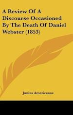 A Review of a Discourse Occasioned by the Death of Daniel Webster (1853) af Junius Americanus