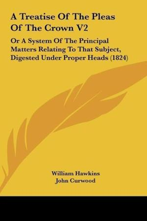A Treatise of the Pleas of the Crown V2 af William Hawkins, John Curwood