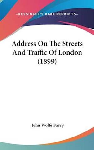 Address on the Streets and Traffic of London (1899) af John Wolfe Barry