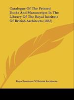 Catalogue of the Printed Books and Manuscripts in the Library of the Royal Institute of British Architects (1865) af I Royal Institute of British Architects, I Royal Institute of British Architects, Royal Institute of British Architects