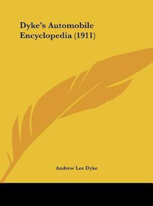 Dyke's Automobile Encyclopedia (1911) af Andrew Lee Dyke