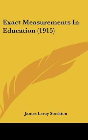 Exact Measurements in Education (1915) af James Leroy Stockton