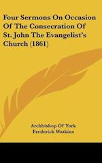 Four Sermons on Occasion of the Consecration of St. John the Evangelist's Church (1861) af Dolben Paul, Archbishop Of York, Frederick Watkins