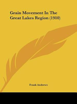 Grain Movement in the Great Lakes Region (1910) af Frank Andrews