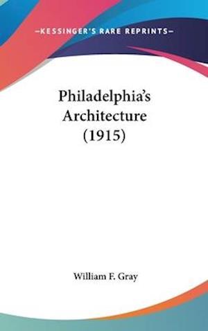 Philadelphia's Architecture (1915) af William F. Gray
