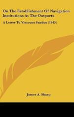 On the Establishment of Navigation Institutions at the Outports af James a. Sharp