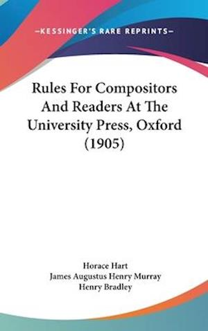 Rules for Compositors and Readers at the University Press, Oxford (1905) af James A. H. Murray, Henry Bradley, Horace Hart