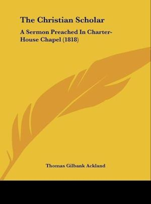The Christian Scholar af Thomas Gilbank Ackland