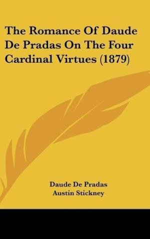 The Romance of Daude de Pradas on the Four Cardinal Virtues (1879) af Daude De Pradas