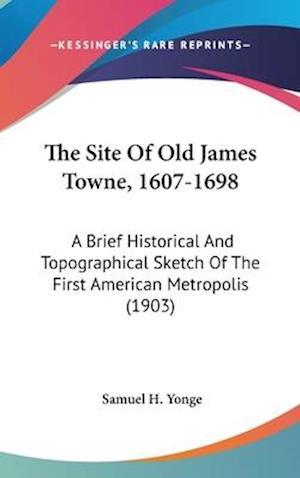 The Site of Old James Towne, 1607-1698 af Samuel H. Yonge